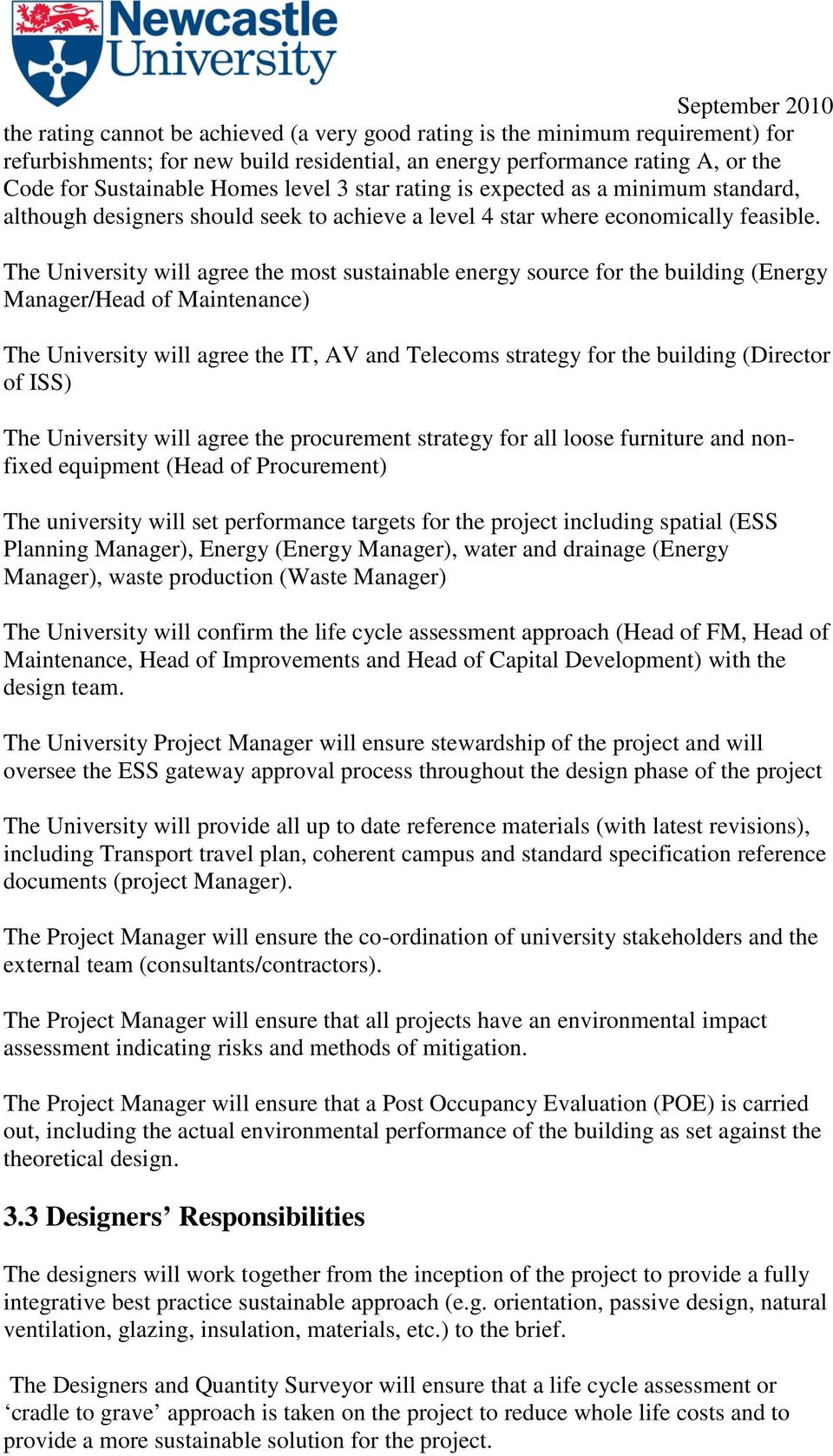 The University will agree the most sustainable energy source for the building (Energy Manager/Head of Maintenance) The University will agree the IT, AV and Telecoms strategy for the building