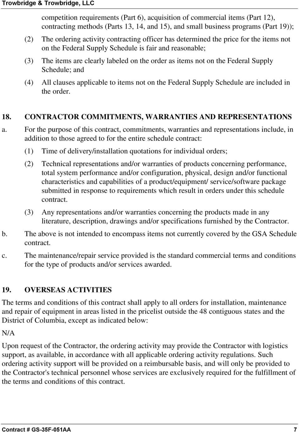 and (4) All clauses applicable to items not on the Federal Supply Schedule are included in the order. 18. CONTRACTOR COMMITMENTS, WARRANTIES AND REPRESENTATIONS a.