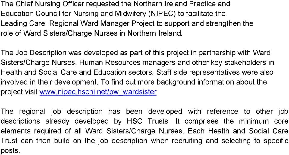 The Job Description was developed as part of this project in partnership with Ward Sisters/Charge Nurses, Human Resources managers and other key stakeholders in Health and Social Care and Education