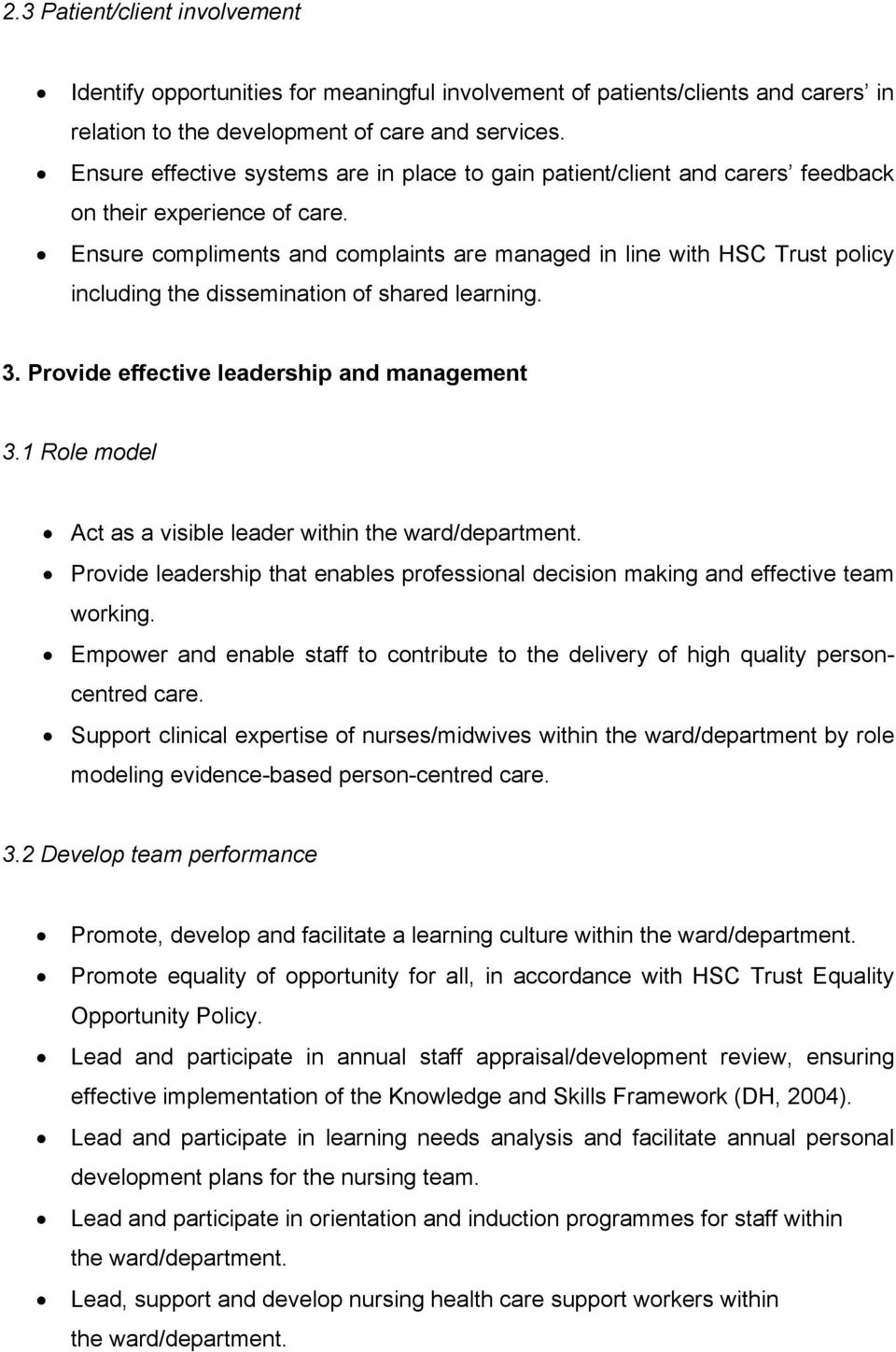 Ensure compliments and complaints are managed in line with HSC Trust policy including the dissemination of shared learning. 3. Provide effective leadership and management 3.