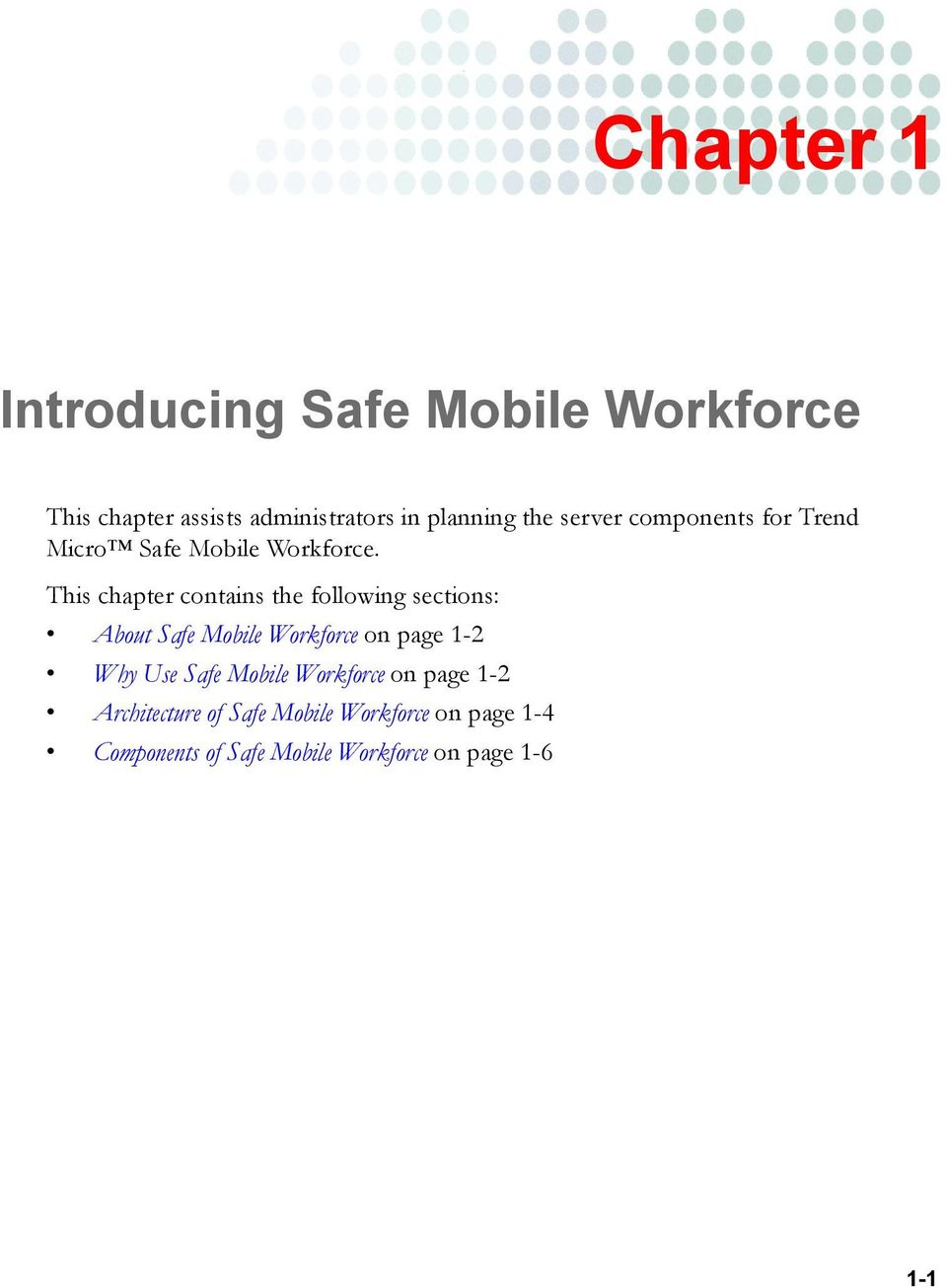 This chapter contains the following sections: About Safe Mobile Workforce on page 1-2 Why Use