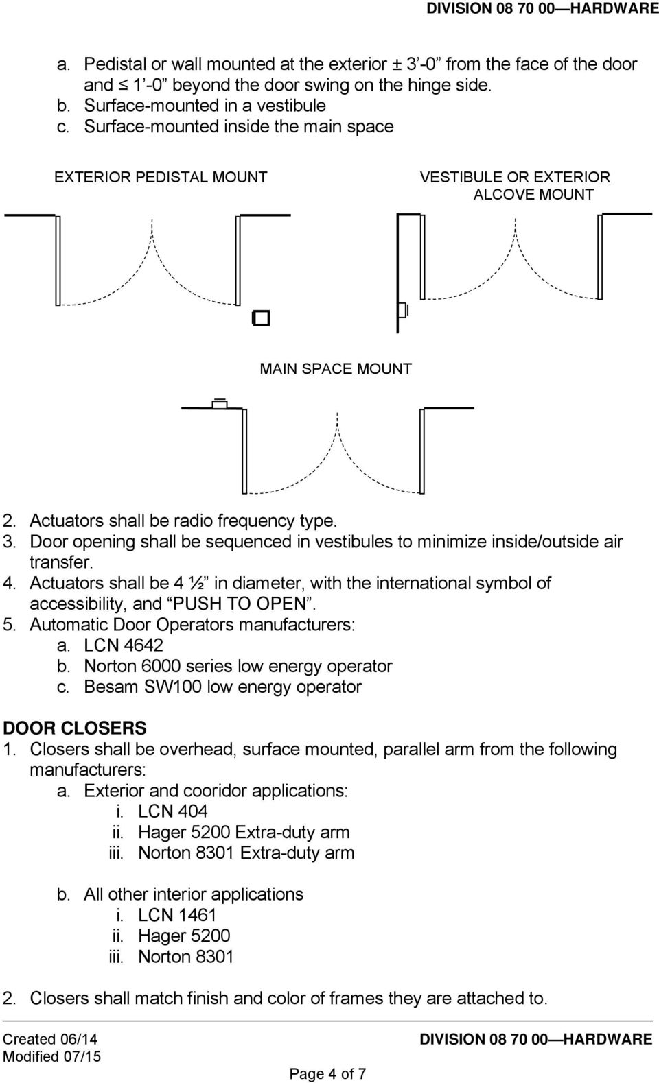 Door opening shall be sequenced in vestibules to minimize inside/outside air transfer. 4. Actuators shall be 4 ½ in diameter, with the international symbol of accessibility, and PUSH TO OPEN. 5.