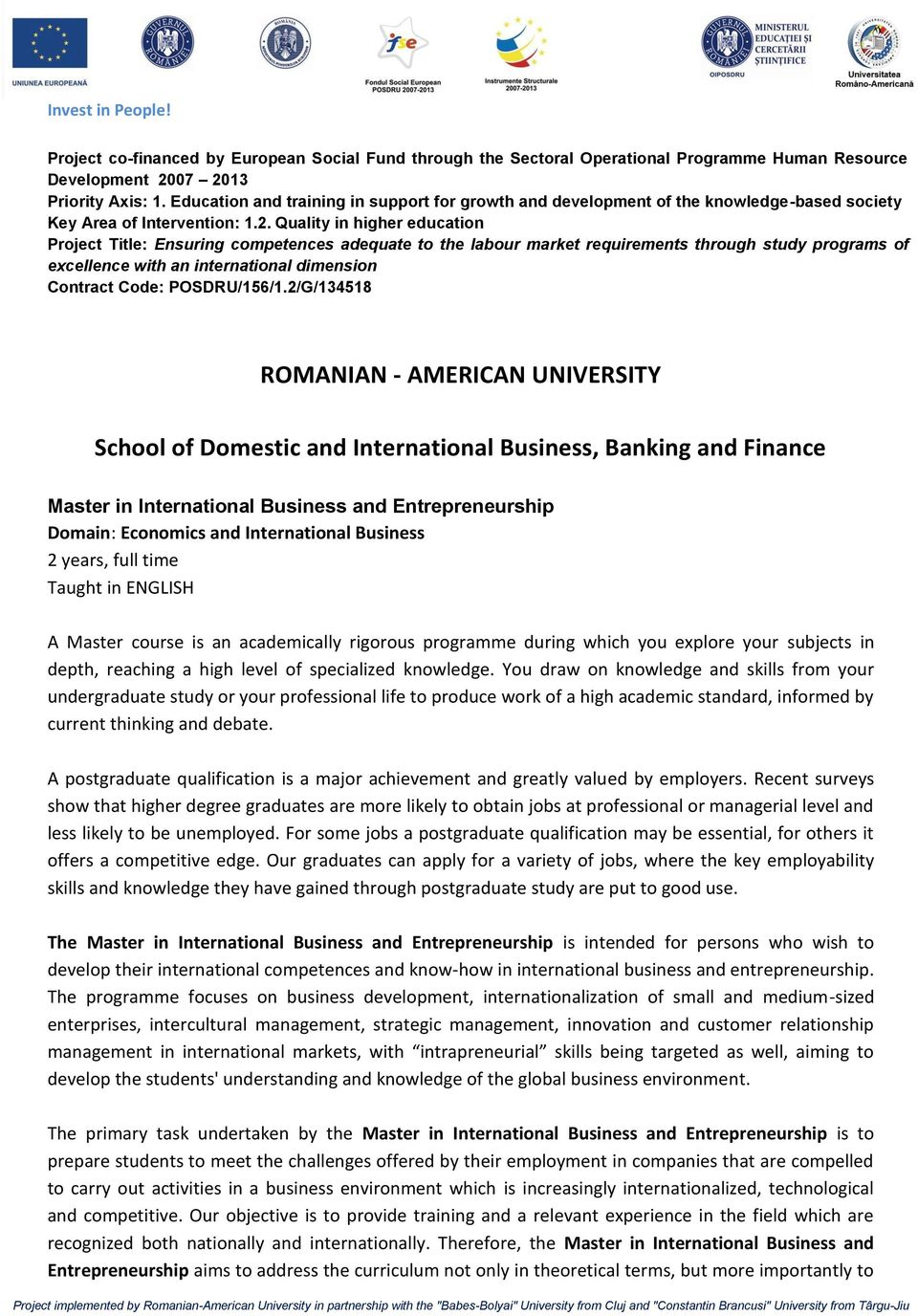 Quality in higher education Project Title: Ensuring competences adequate to the labour market requirements through study programs of excellence with an international dimension Contract Code: