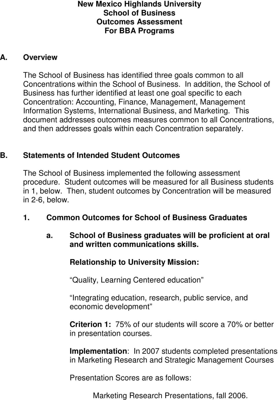 In addition, the School of Business has further identified at least one goal specific to each Concentration: Accounting, Finance, Management, Management Information Systems, International Business,