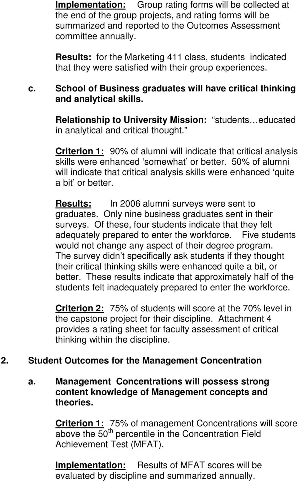 Relationship to University Mission: students educated in analytical and critical thought. Criterion 1: 90% of alumni will indicate that critical analysis skills were enhanced somewhat or better.
