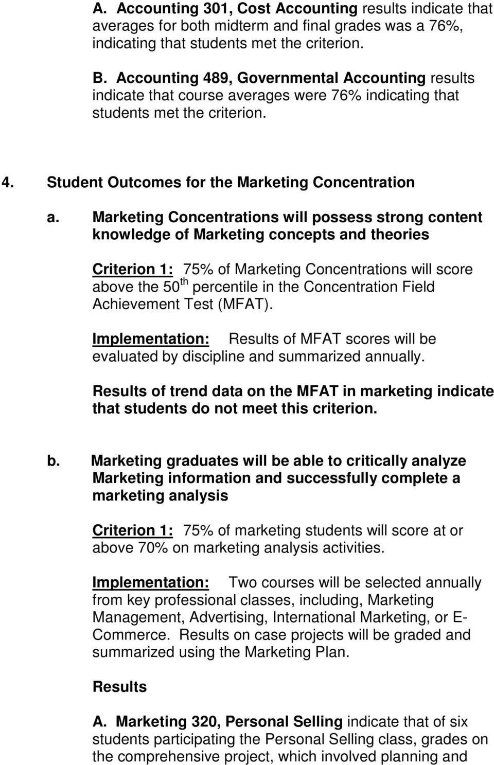 Marketing Concentrations will possess strong content knowledge of Marketing concepts and theories Criterion 1: 75% of Marketing Concentrations will score above the 50 th percentile in the