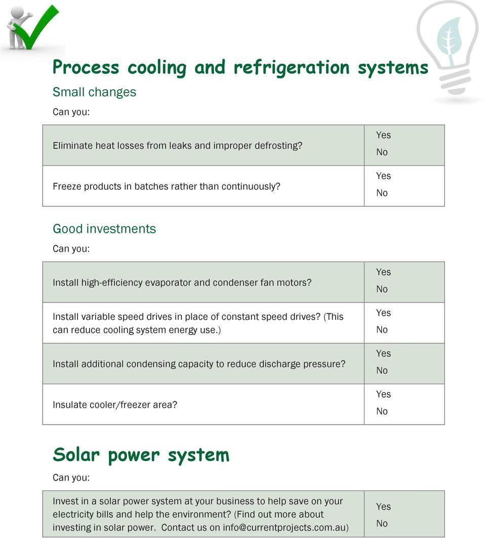 (This can reduce cooling system energy use.) Install additional condensing capacity to reduce discharge pressure? Insulate cooler/freezer area?