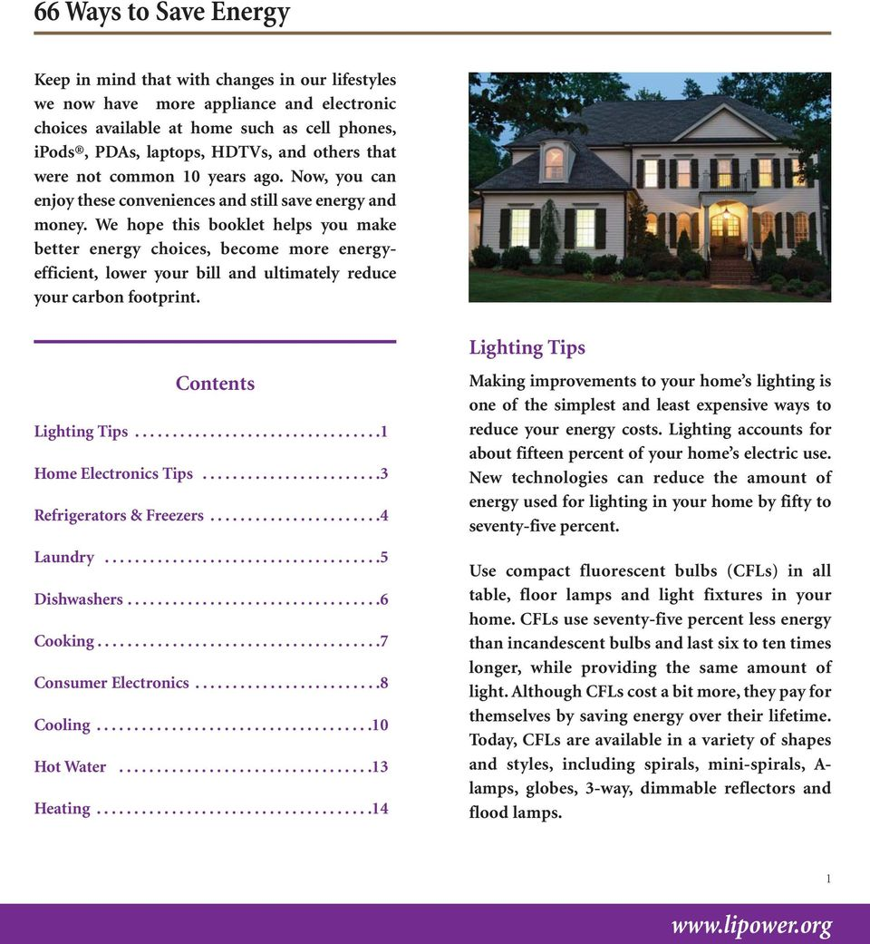 We hope this booklet helps you make better energy choices, become more energyefficient, lower your bill and ultimately reduce your carbon footprint. Contents Lighting Tips.................................1 Home Electronics Tips.