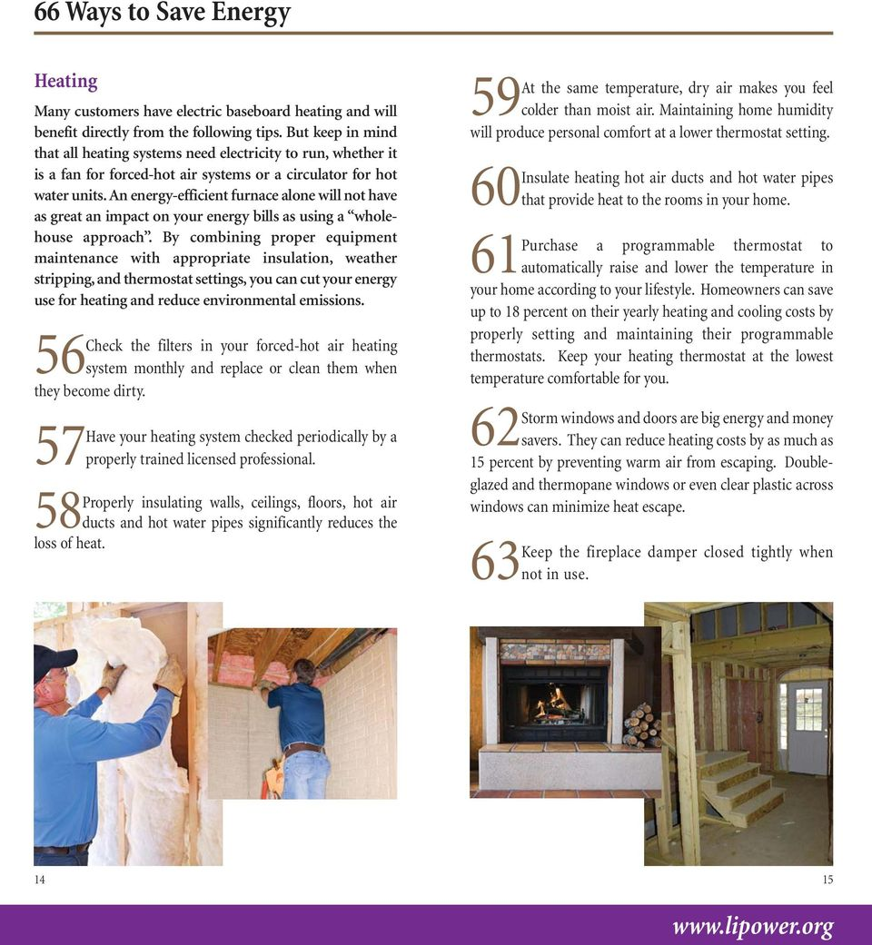 An energy-efficient furnace alone will not have as great an impact on your energy bills as using a wholehouse approach.