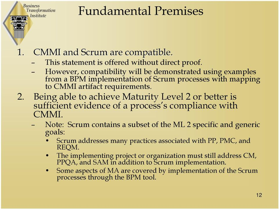 Being able to achieve Maturity Level 2 or better is sufficient evidence of a process s compliance with CMMI.
