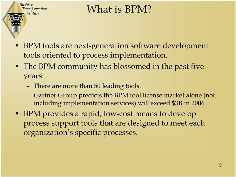 Gartner Group predicts the BPM tool license market alone (not including implementation services) will exceed $3B