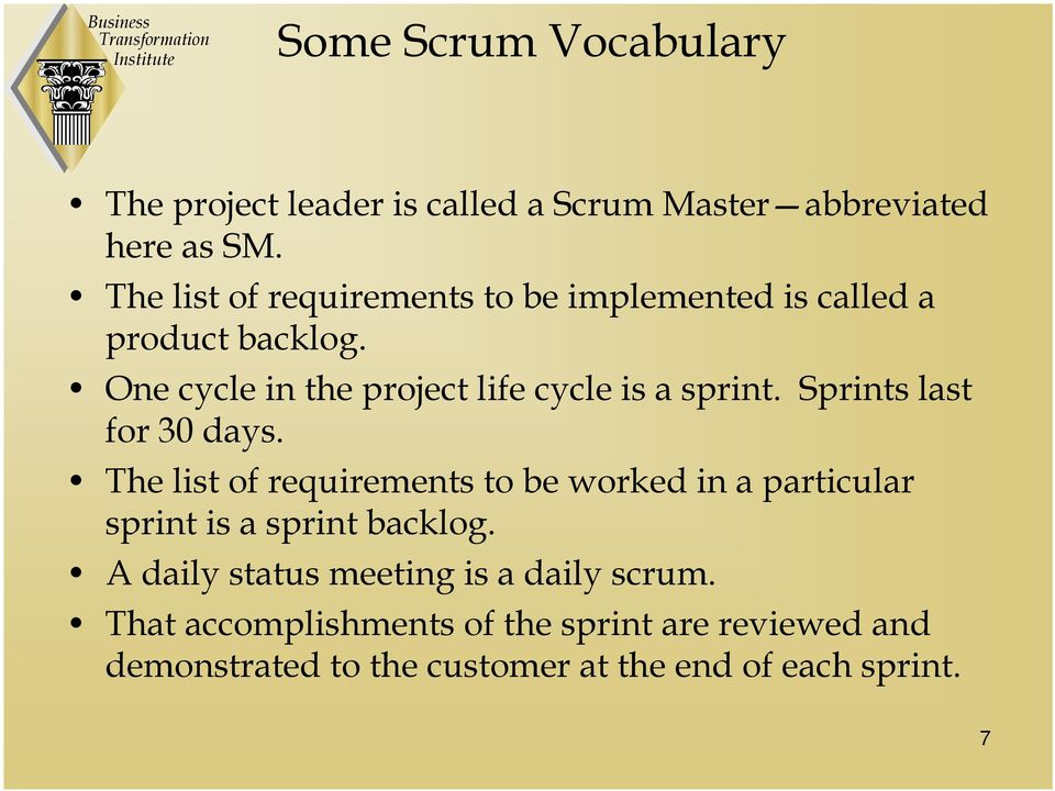 One cycle in the project life cycle is a sprint. Sprints last for 30 days.