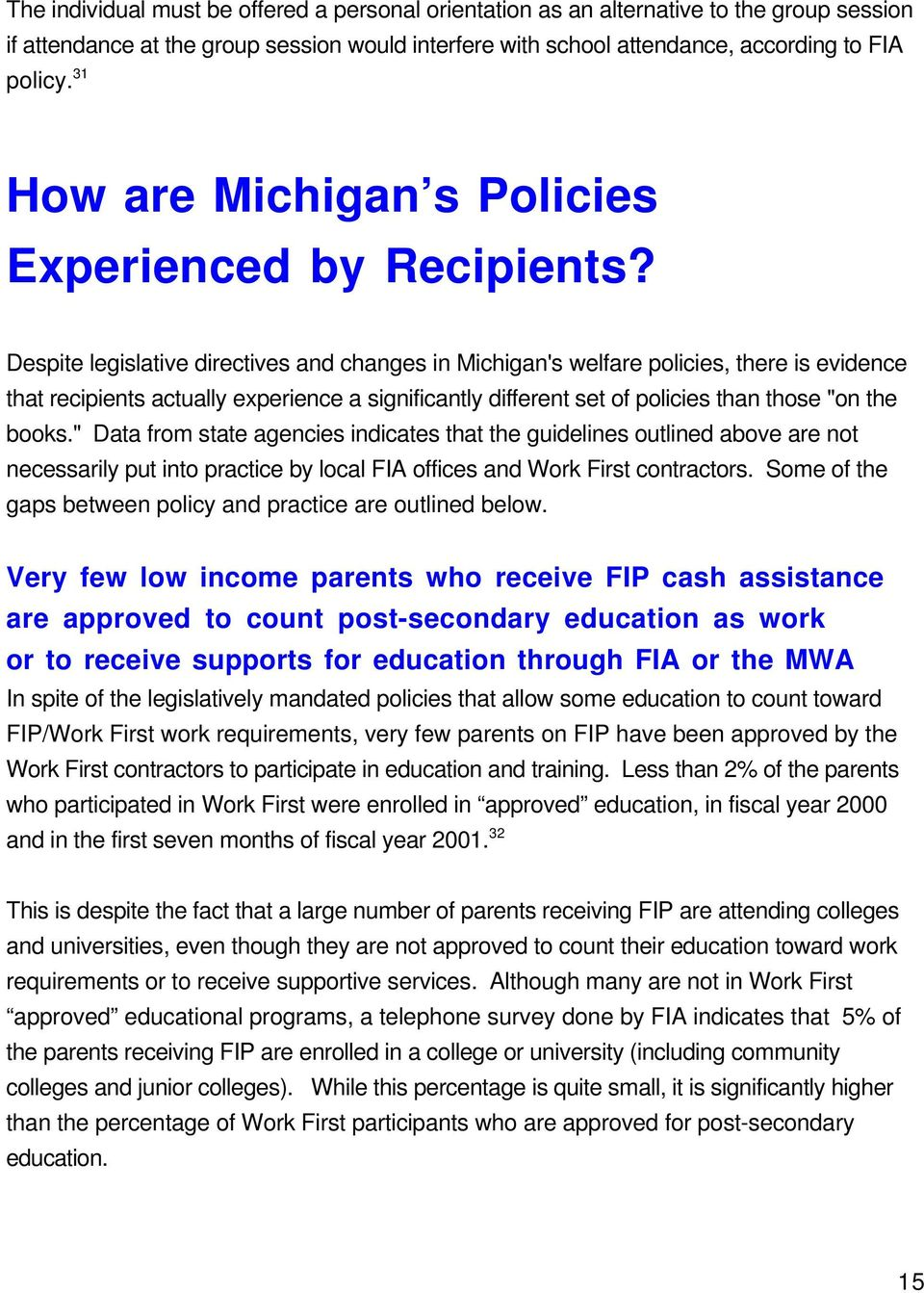 "Despite legislative directives and changes in Michigan's welfare policies, there is evidence that recipients actually experience a significantly different set of policies than those ""on the books."