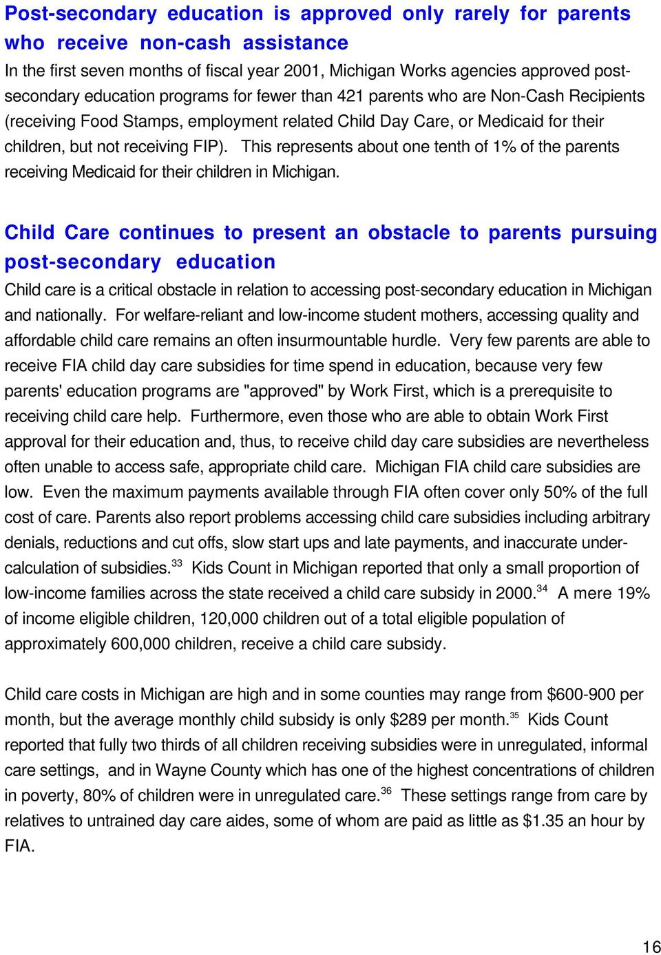 This represents about one tenth of 1% of the parents receiving Medicaid for their children in Michigan.