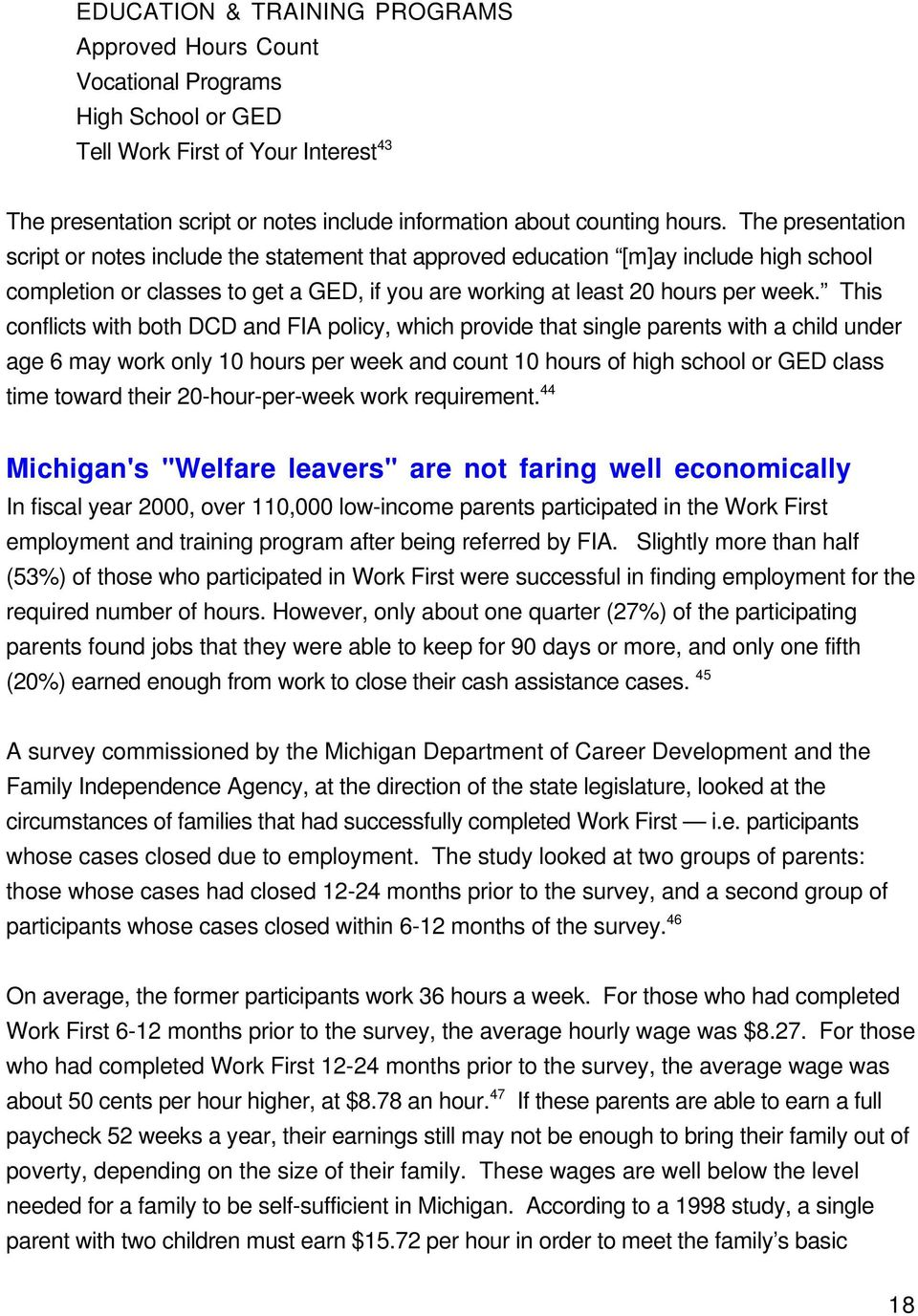 This conflicts with both DCD and FIA policy, which provide that single parents with a child under age 6 may work only 10 hours per week and count 10 hours of high school or GED class time toward