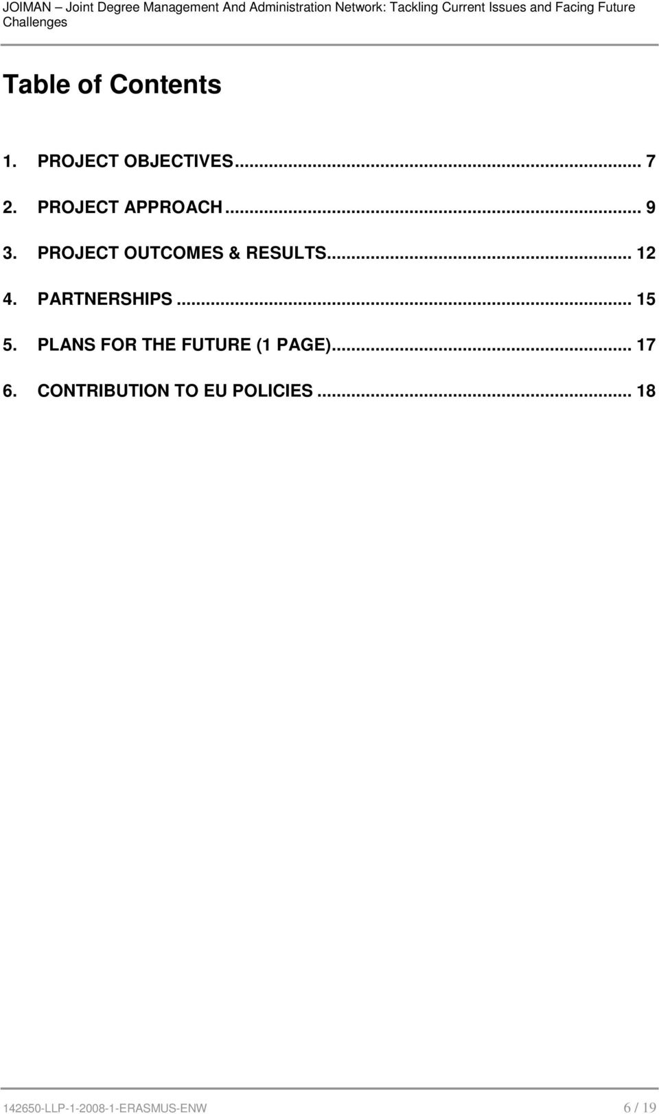 PARTNERSHIPS... 15 5. PLANS FOR THE FUTURE (1 PAGE)... 17 6.