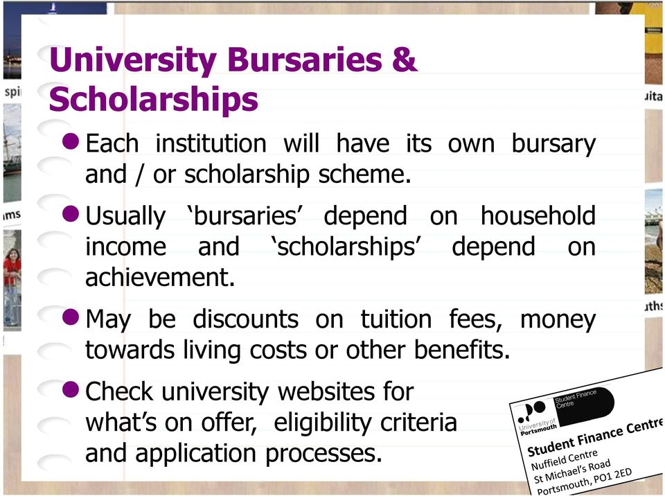 Usually bursaries depend on household income and scholarships depend on achievement.