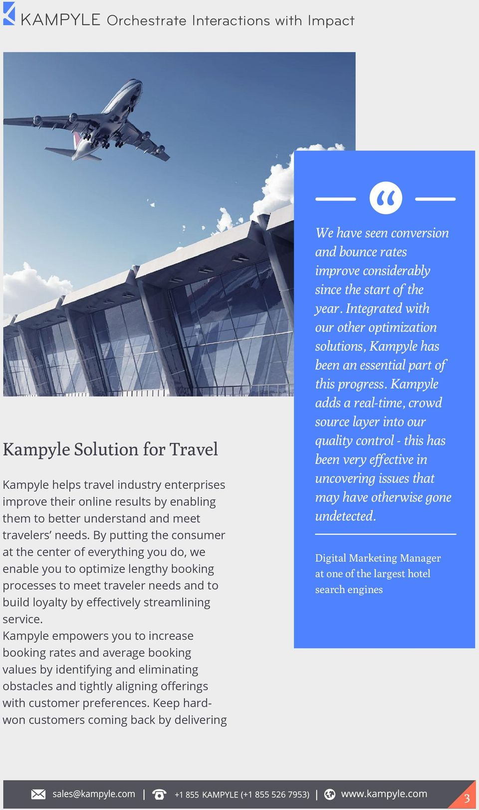 Kampyle empowers you to increase booking rates and average booking values by identifying and eliminating obstacles and tightly aligning offerings with customer preferences.