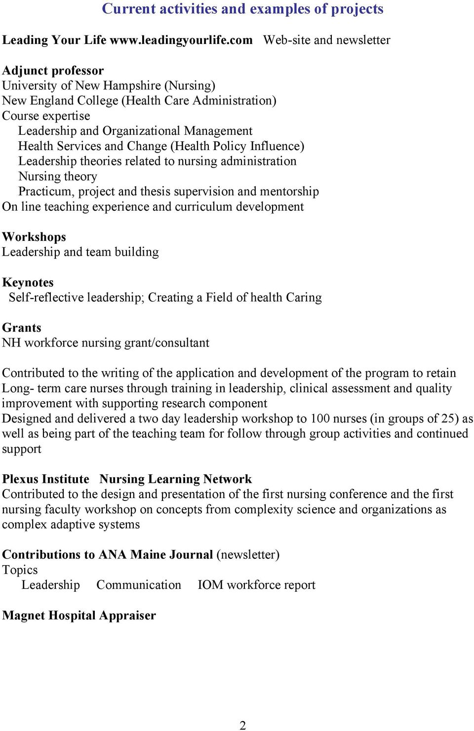 Services and Change (Health Policy Influence) Leadership theories related to nursing administration Nursing theory Practicum, project and thesis supervision and mentorship On line teaching experience