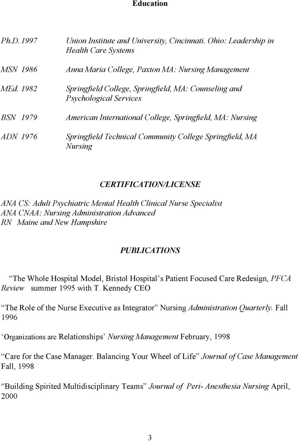 Springfield, MA: Nursing Springfield Technical Community College Springfield, MA Nursing CERTIFICATION/LICENSE ANA CS: Adult Psychiatric Mental Health Clinical Nurse Specialist ANA CNAA: Nursing