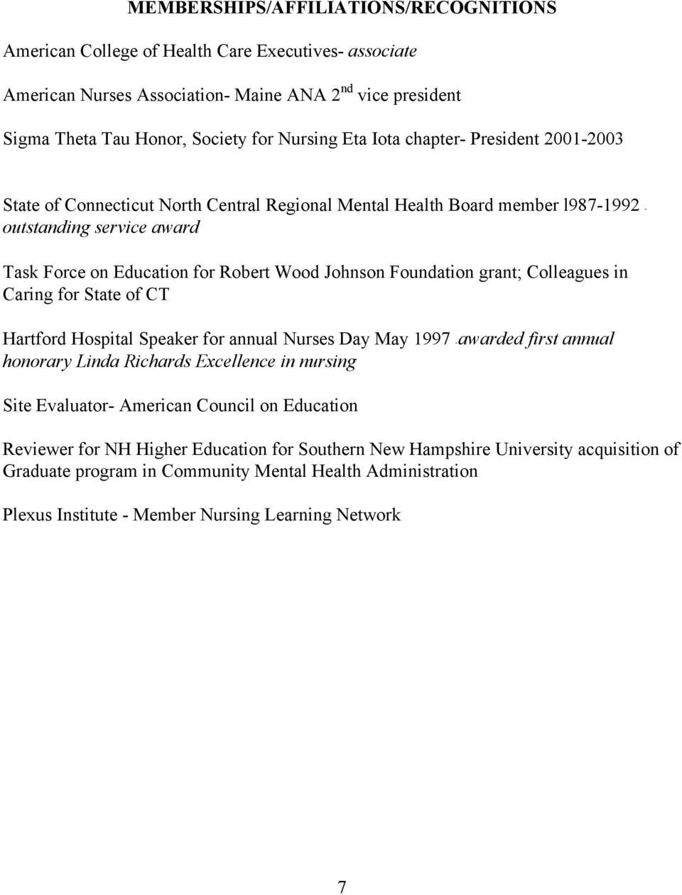 Foundation grant; Colleagues in Caring for State of CT Hartford Hospital Speaker for annual Nurses Day May 1997 - awarded first annual honorary Linda Richards Excellence in nursing Site Evaluator-