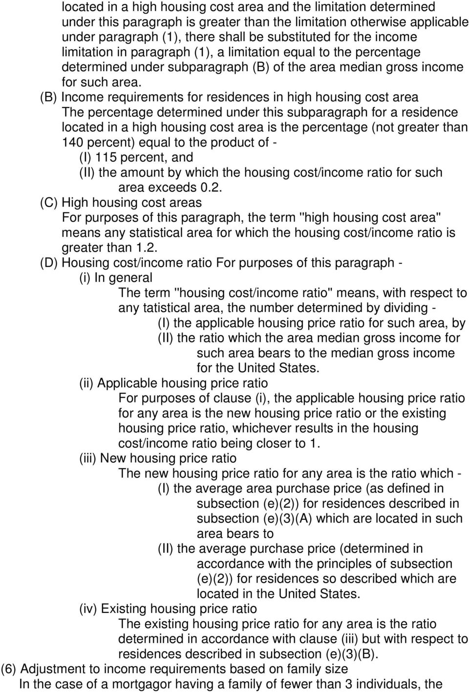 (B) Income requirements for residences in high housing cost area The percentage determined under this subparagraph for a residence located in a high housing cost area is the percentage (not greater