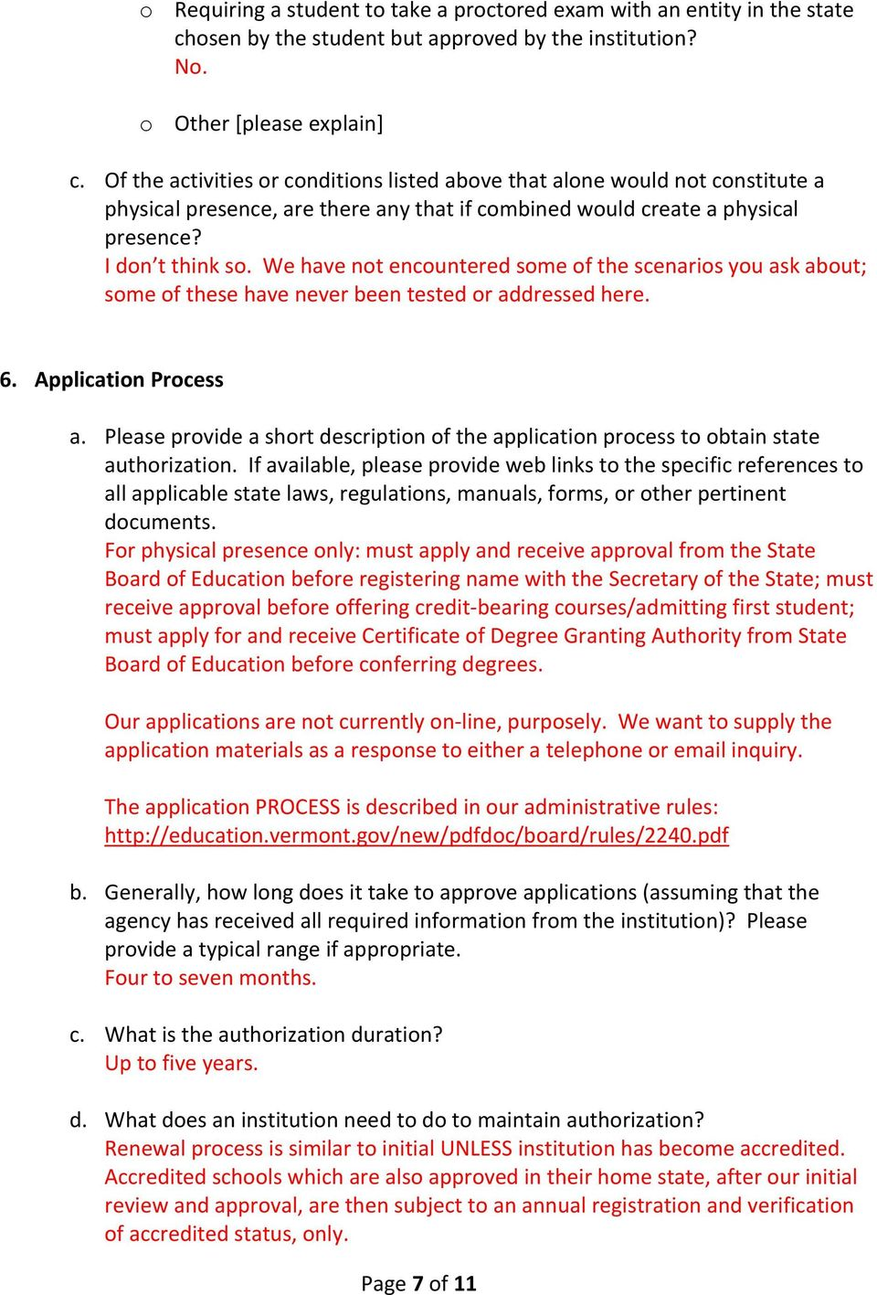 We have not encountered some of the scenarios you ask about; some of these have never been tested or addressed here. 6. Application Process a.