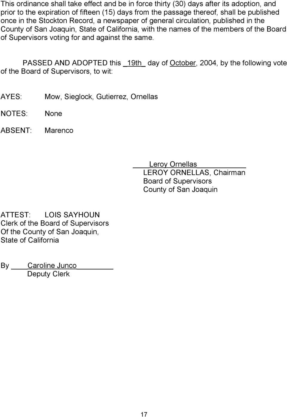 same. PASSED AND ADOPTED this _19th_ day of October, 2004, by the following vote of the Board of Supervisors, to wit: AYES: NOTES: ABSENT: Mow, Sieglock, Gutierrez, Ornellas None Marenco Leroy