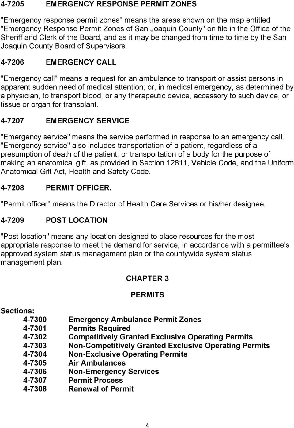 "4-7206 EMERGENCY CALL ""Emergency call"" means a request for an ambulance to transport or assist persons in apparent sudden need of medical attention; or, in medical emergency, as determined by a"