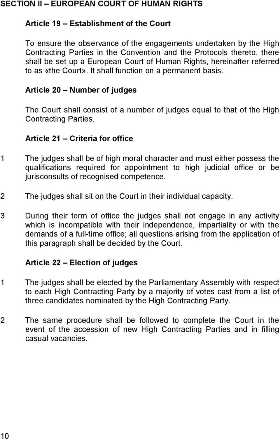 Article 20 Number of judges The Court shall consist of a number of judges equal to that of the High Contracting Parties.
