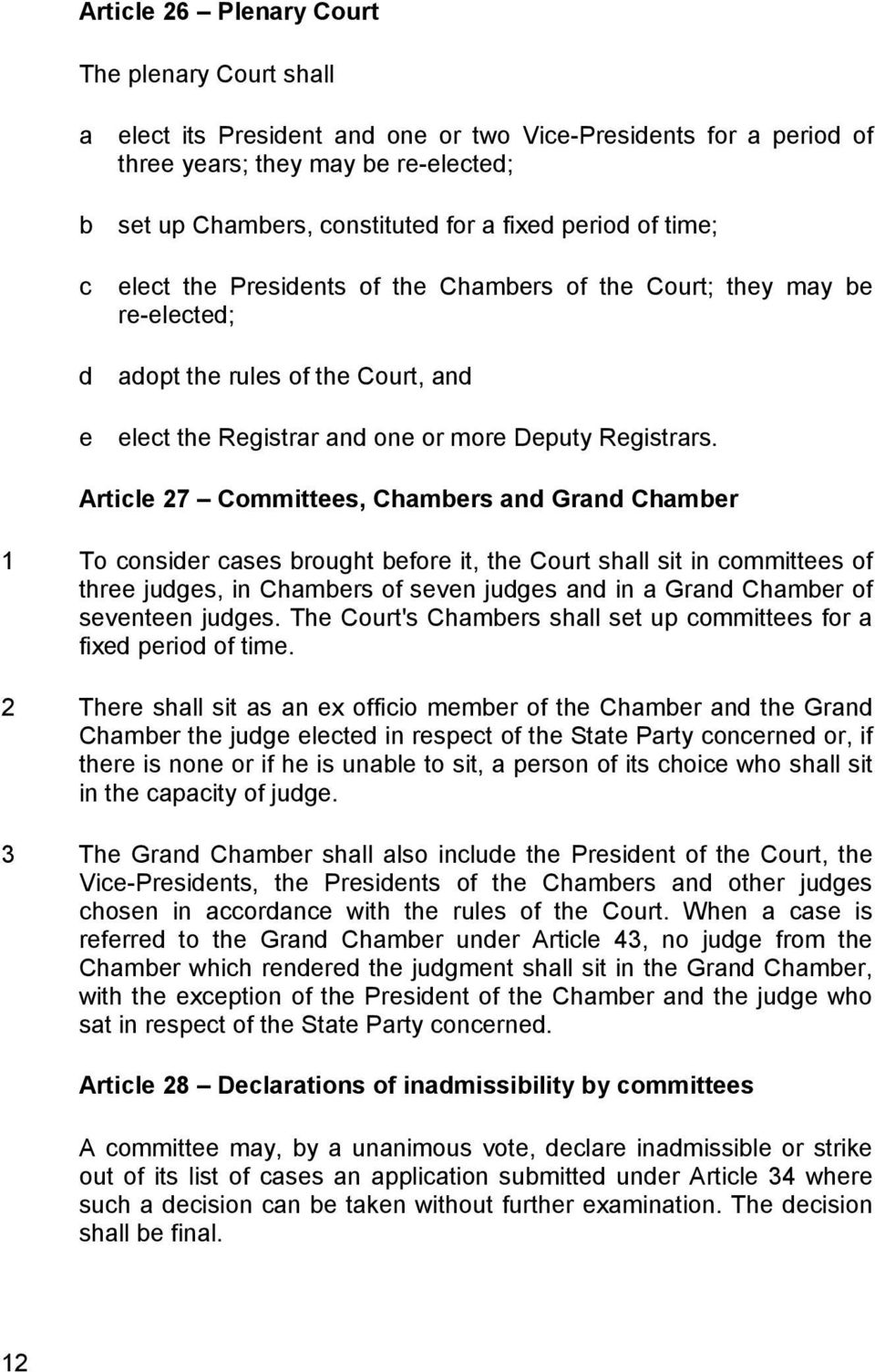Article 27 Committees, Chambers and Grand Chamber 1 To consider cases brought before it, the Court shall sit in committees of three judges, in Chambers of seven judges and in a Grand Chamber of