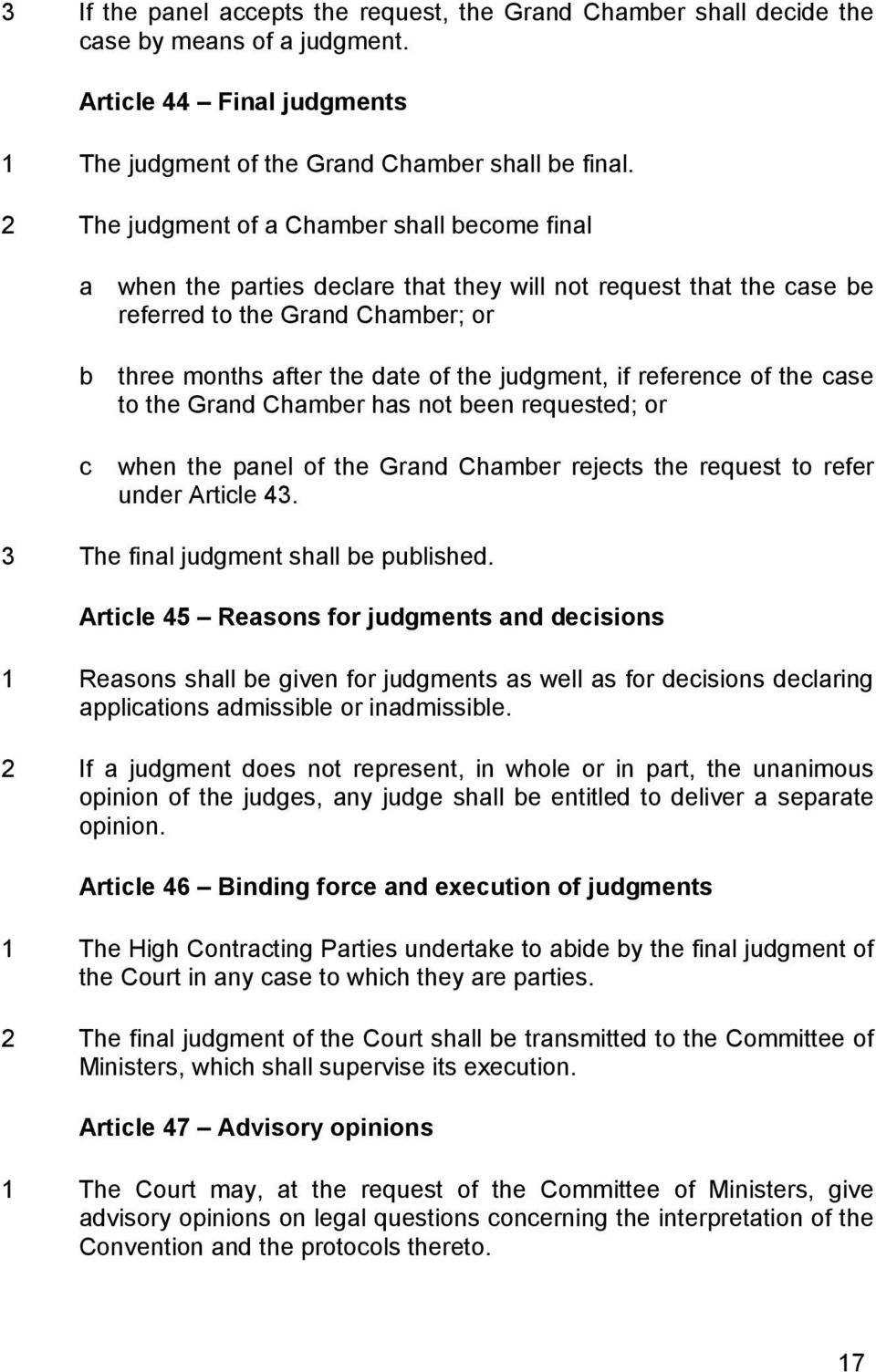 if reference of the case to the Grand Chamber has not been requested; or c when the panel of the Grand Chamber rejects the request to refer under Article 43. 3 The final judgment shall be published.