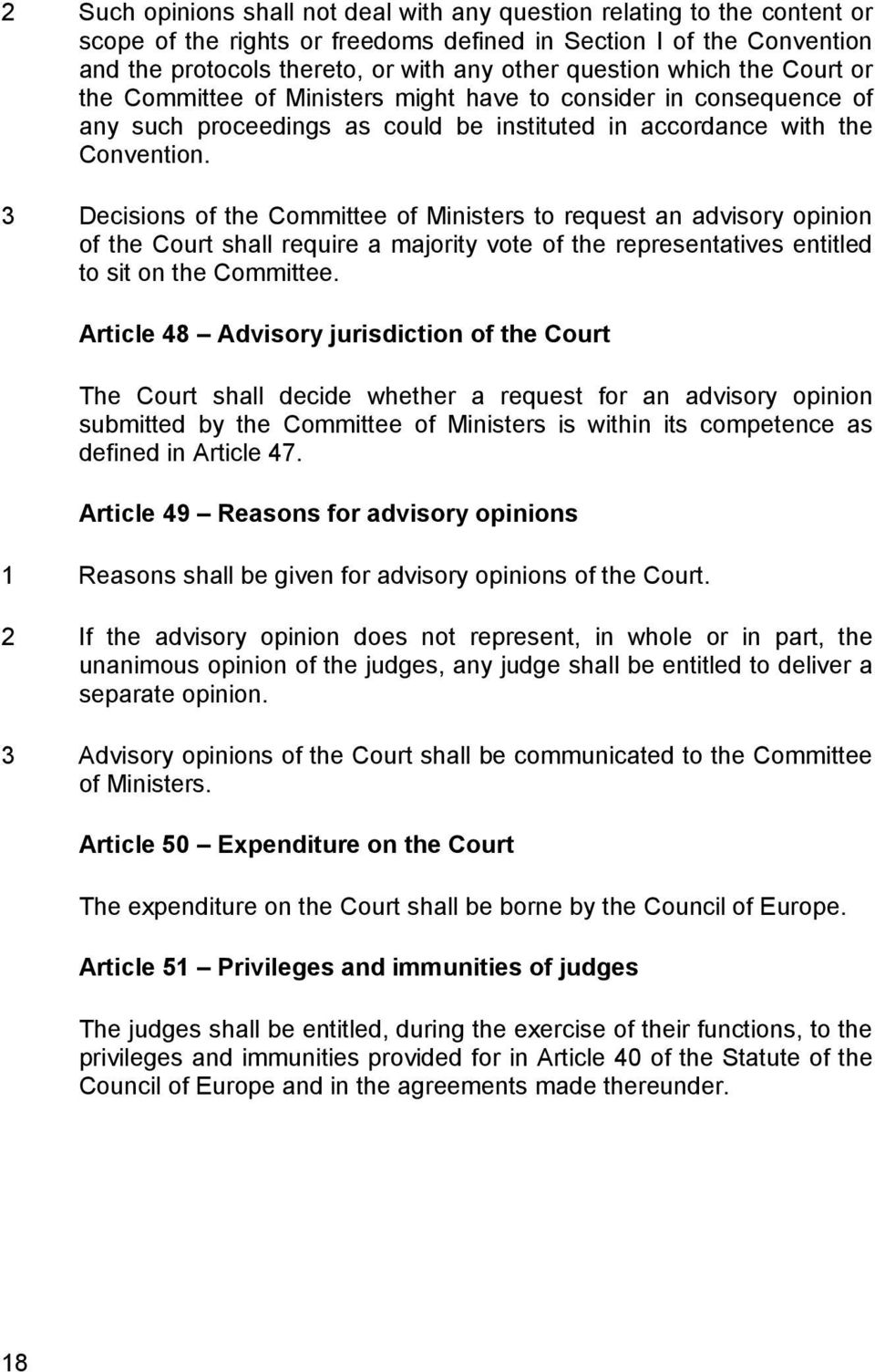 3 Decisions of the Committee of Ministers to request an advisory opinion of the Court shall require a majority vote of the representatives entitled to sit on the Committee.