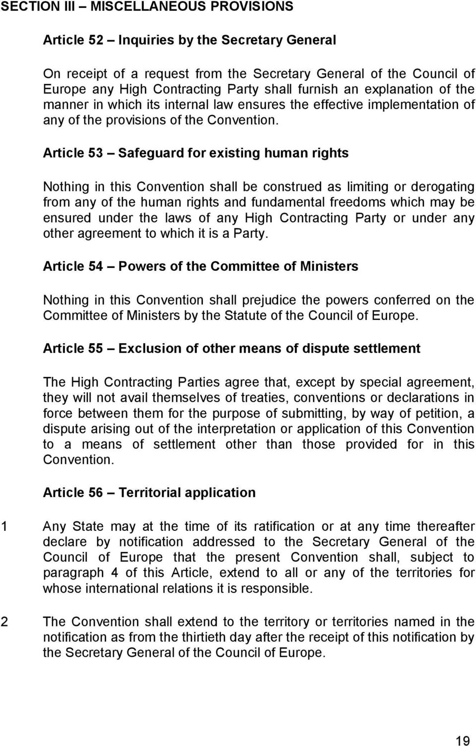 Article 53 Safeguard for existing human rights Nothing in this Convention shall be construed as limiting or derogating from any of the human rights and fundamental freedoms which may be ensured under