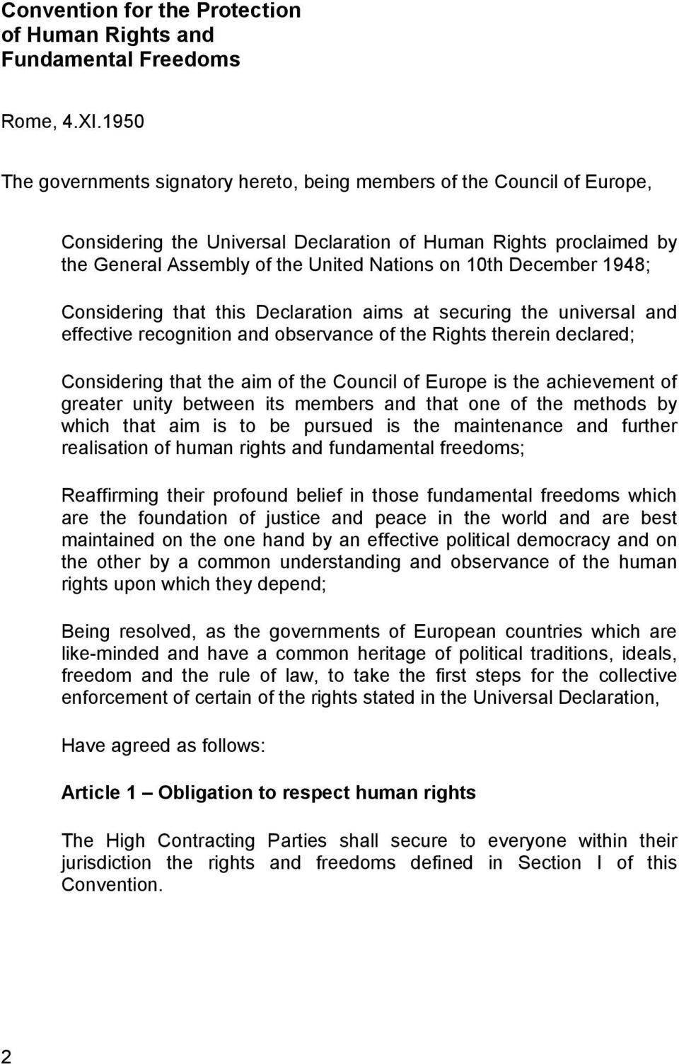 December 1948; Considering that this Declaration aims at securing the universal and effective recognition and observance of the Rights therein declared; Considering that the aim of the Council of