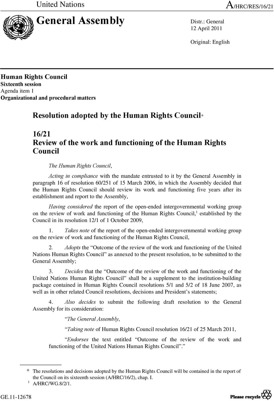 16/21 Review of the work and functioning of the Human Rights Council The Human Rights Council, Acting in compliance with the mandate entrusted to it by the General Assembly in paragraph 16 of