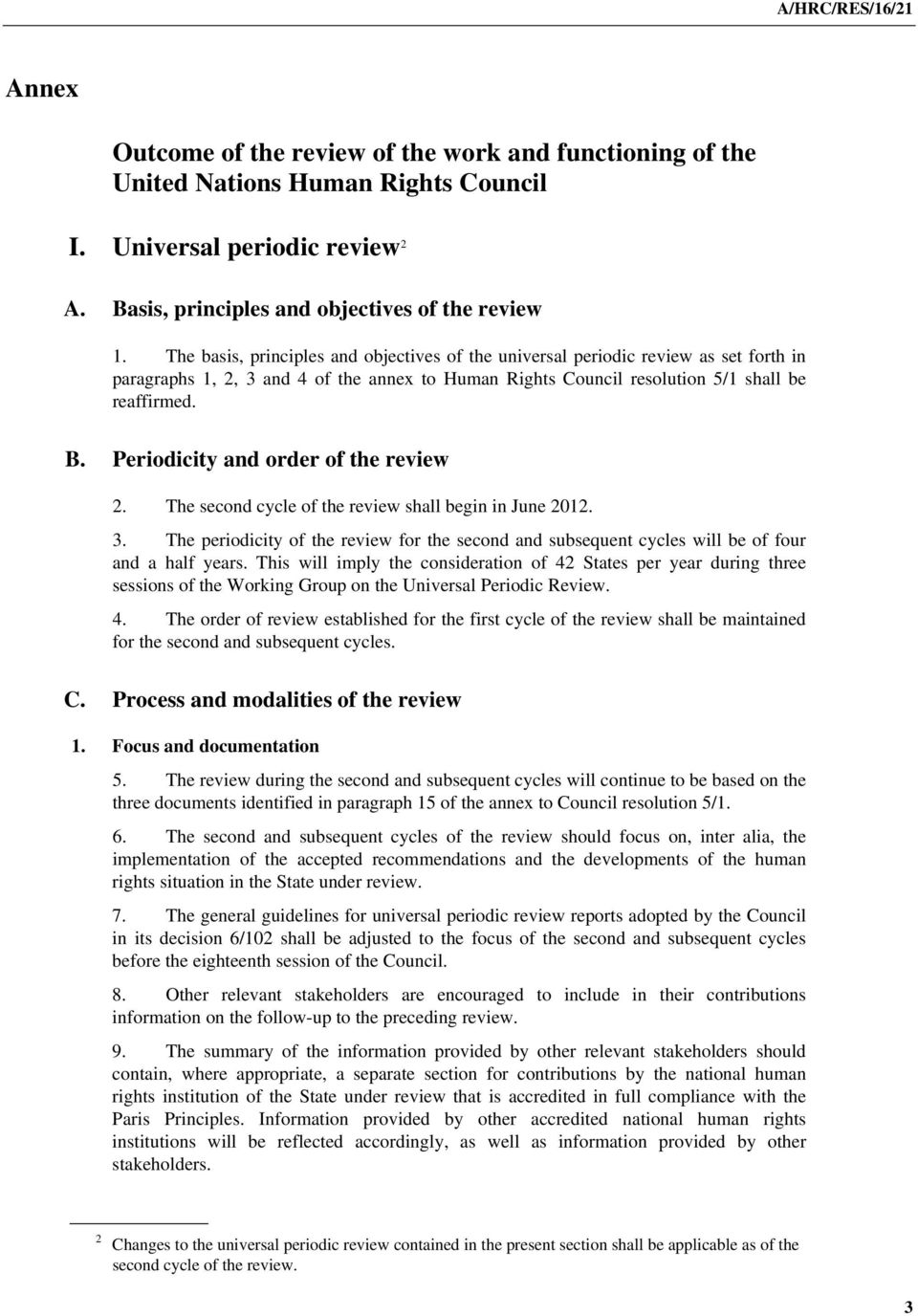 Periodicity and order of the review 2. The second cycle of the review shall begin in June 2012. 3. The periodicity of the review for the second and subsequent cycles will be of four and a half years.