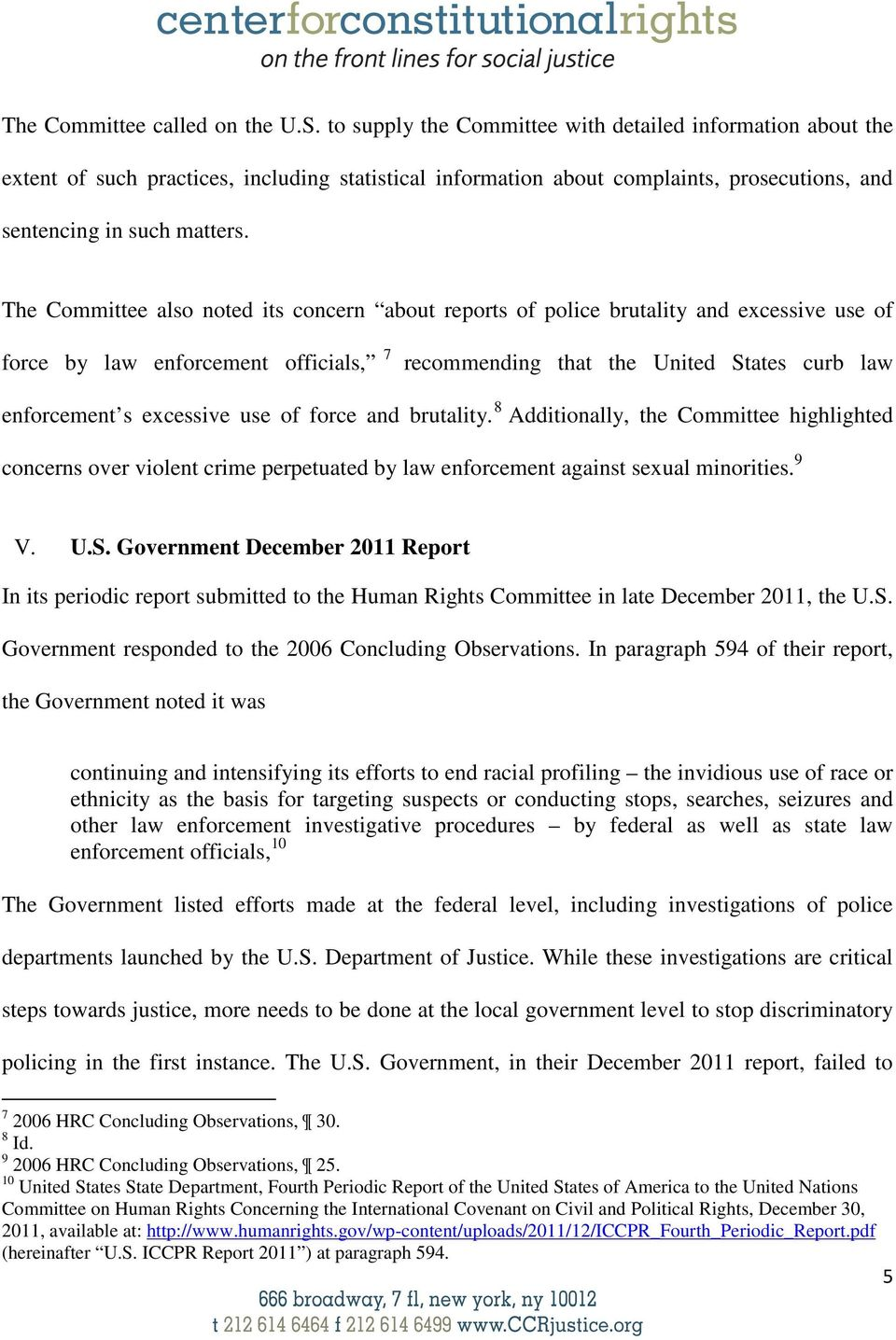 The Committee also noted its concern about reports of police brutality and excessive use of force by law enforcement officials, 7 recommending that the United States curb law enforcement s excessive