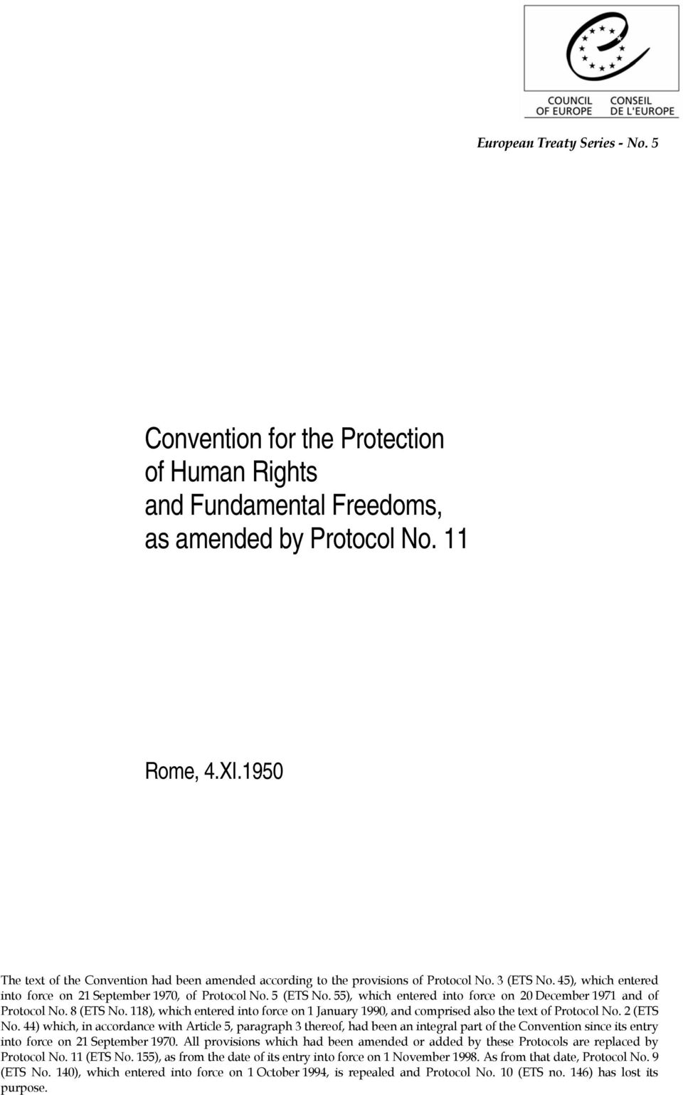 55), which entered into force on 20 December 1971 and of Protocol No. 8 (ETS No. 118), which entered into force on 1 January 1990, and comprised also the text of Protocol No. 2 (ETS No.