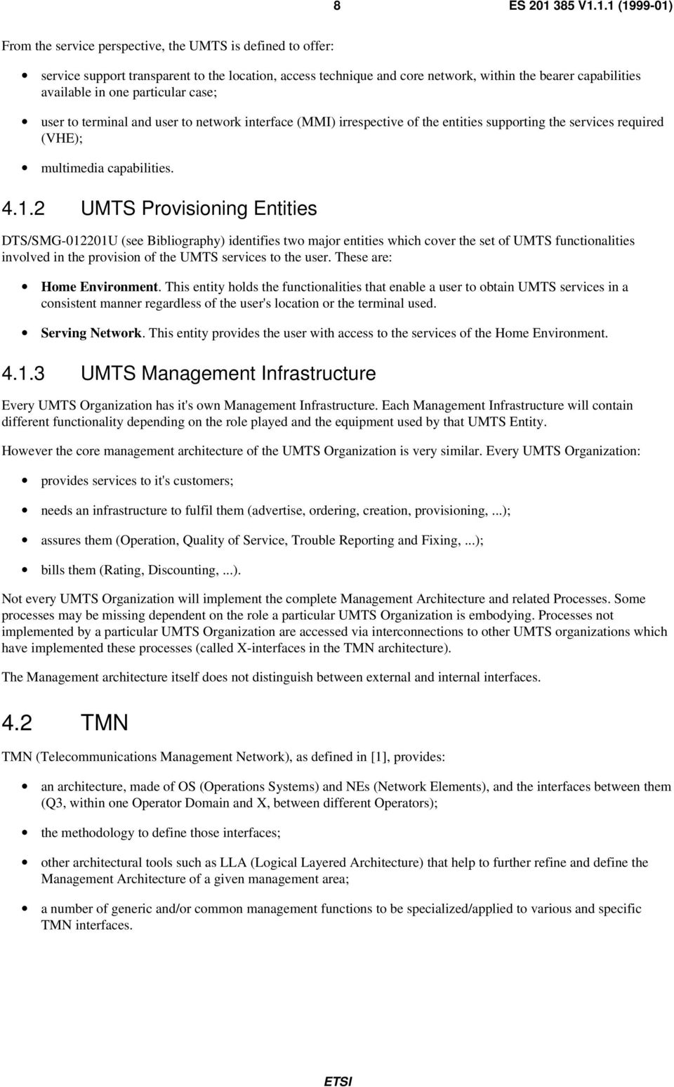 2 UMTS Provisioning Entities DTS/SMG-012201U (see Bibliography) identifies two major entities which cover the set of UMTS functionalities involved in the provision of the UMTS services to the user.