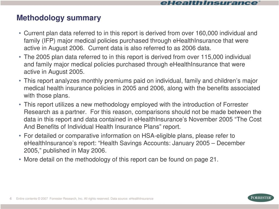 The 2005 plan data referred to in this report is derived from over 115,000 individual and family major medical policies purchased through ehealthinsurance that were active in August 2005.