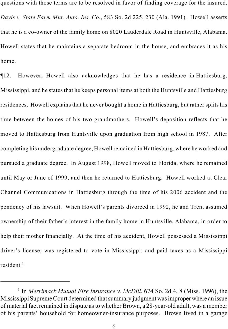 12. However, Howell also acknowledges that he has a residence in Hattiesburg, Mississippi, and he states that he keeps personal items at both the Huntsville and Hattiesburg residences.