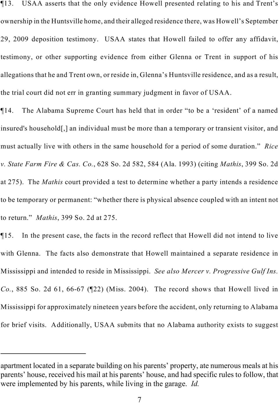USAA states that Howell failed to offer any affidavit, testimony, or other supporting evidence from either Glenna or Trent in support of his allegations that he and Trent own, or reside in, Glenna s
