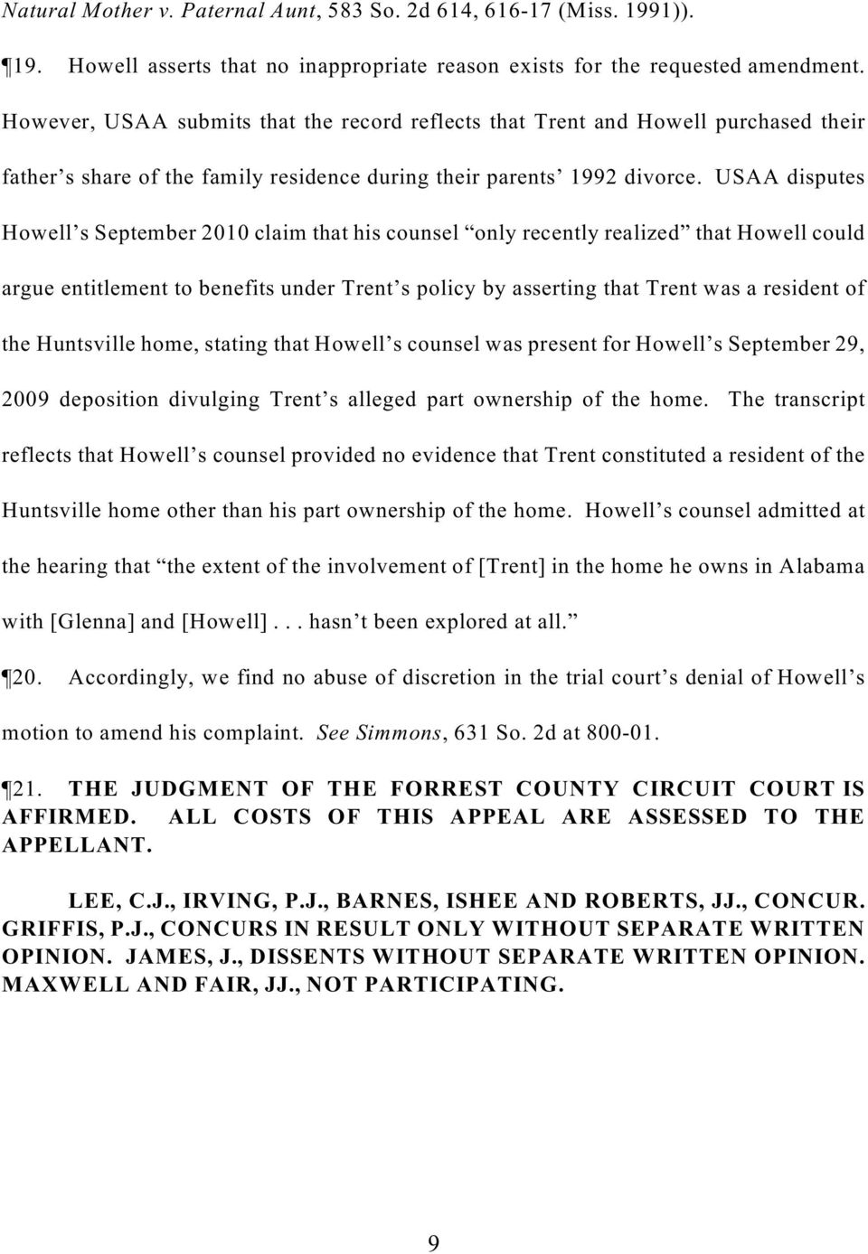 USAA disputes Howell s September 2010 claim that his counsel only recently realized that Howell could argue entitlement to benefits under Trent s policy by asserting that Trent was a resident of the