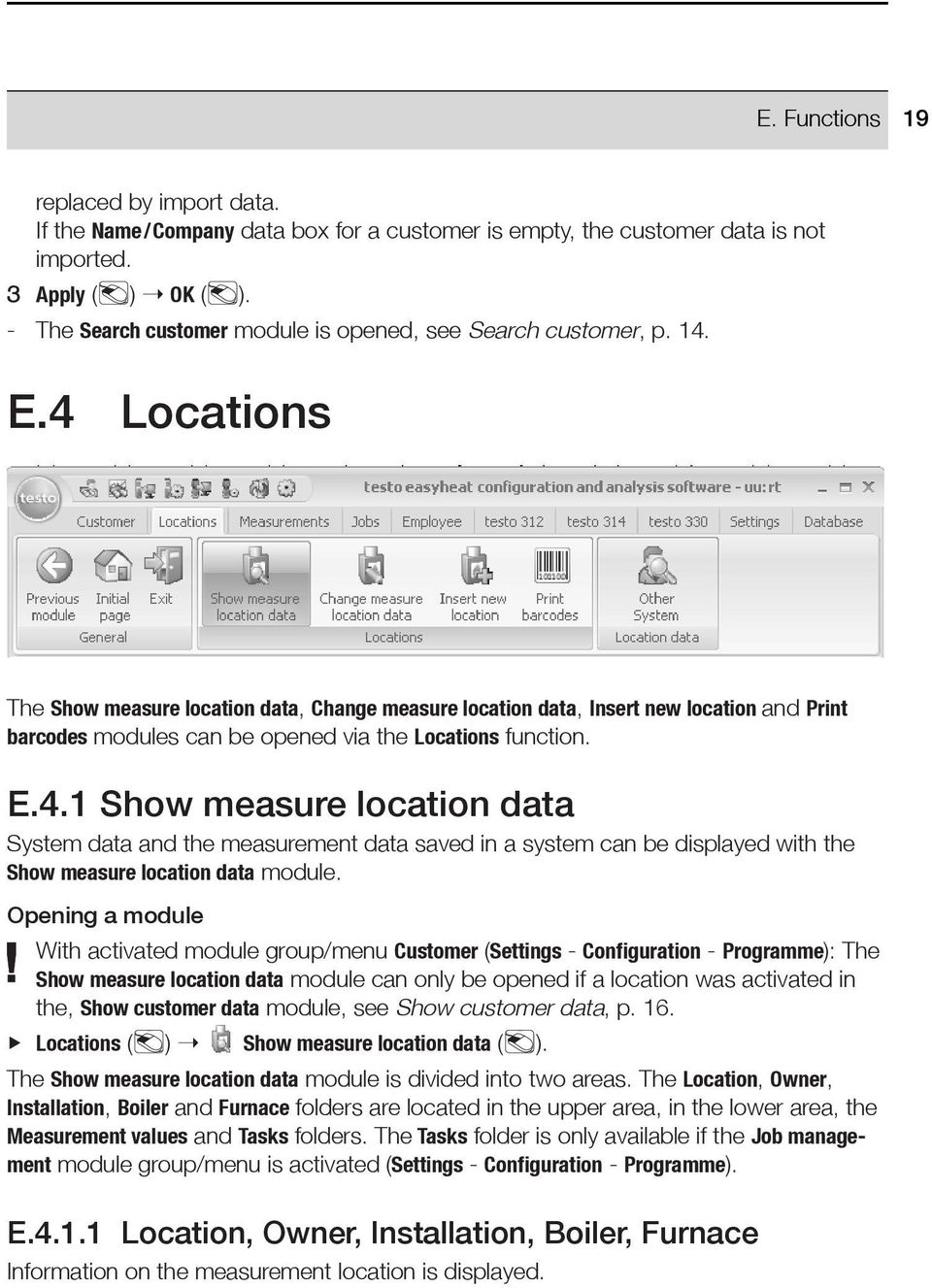 4 Locations The Show measure location data, Change measure location data, Insert new location and Print barcodes modules can be opened via the Locations function. E.4.1 Show measure location data System data and the measurement data saved in a system can be displayed with the Show measure location data module.