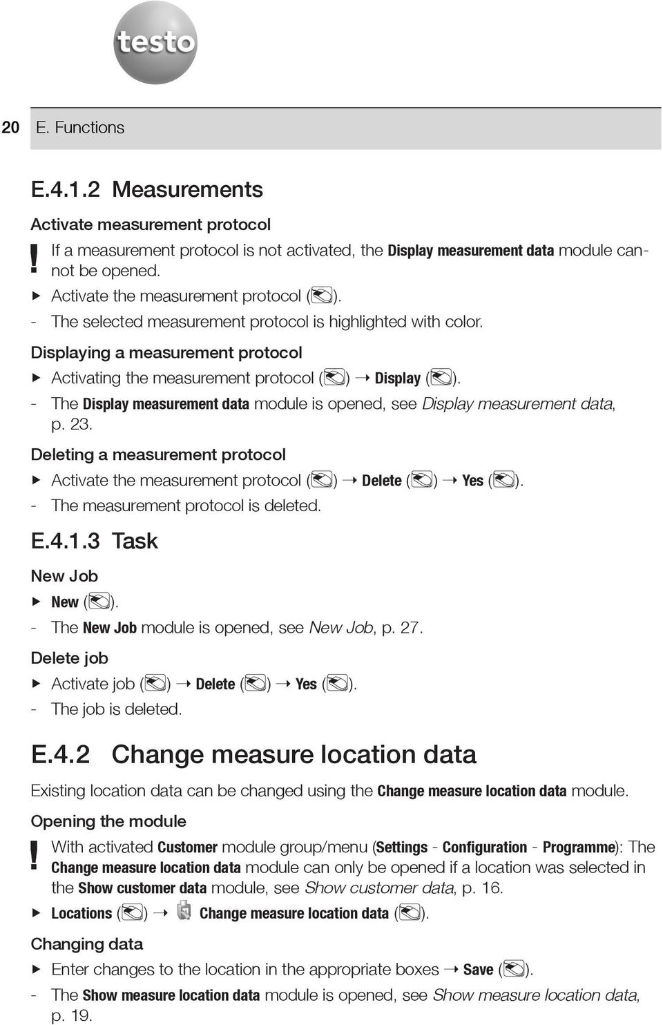 - The Display measurement data module is opened, see Display measurement data, p. 23. Deleting a measurement protocol Activate the measurement protocol ( ) Delete ( ) Yes ( ).