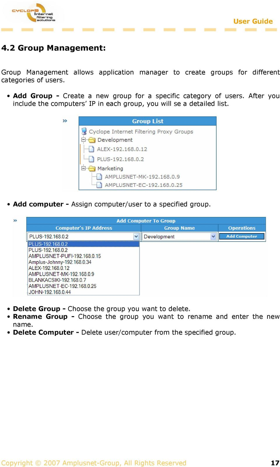 After you include the computers IP in each group, you will se a detailed list. Add computer - Assign computer/user to a specified group.