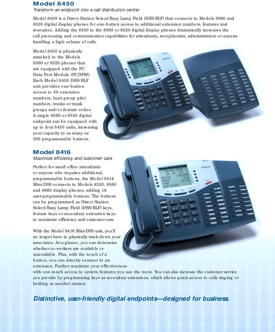 Adding the 8450 to the 8560 or 8520 digital display phones dramatically increases the call processing and communication capabilities for attendants, receptionists, administrators or anyone handling a