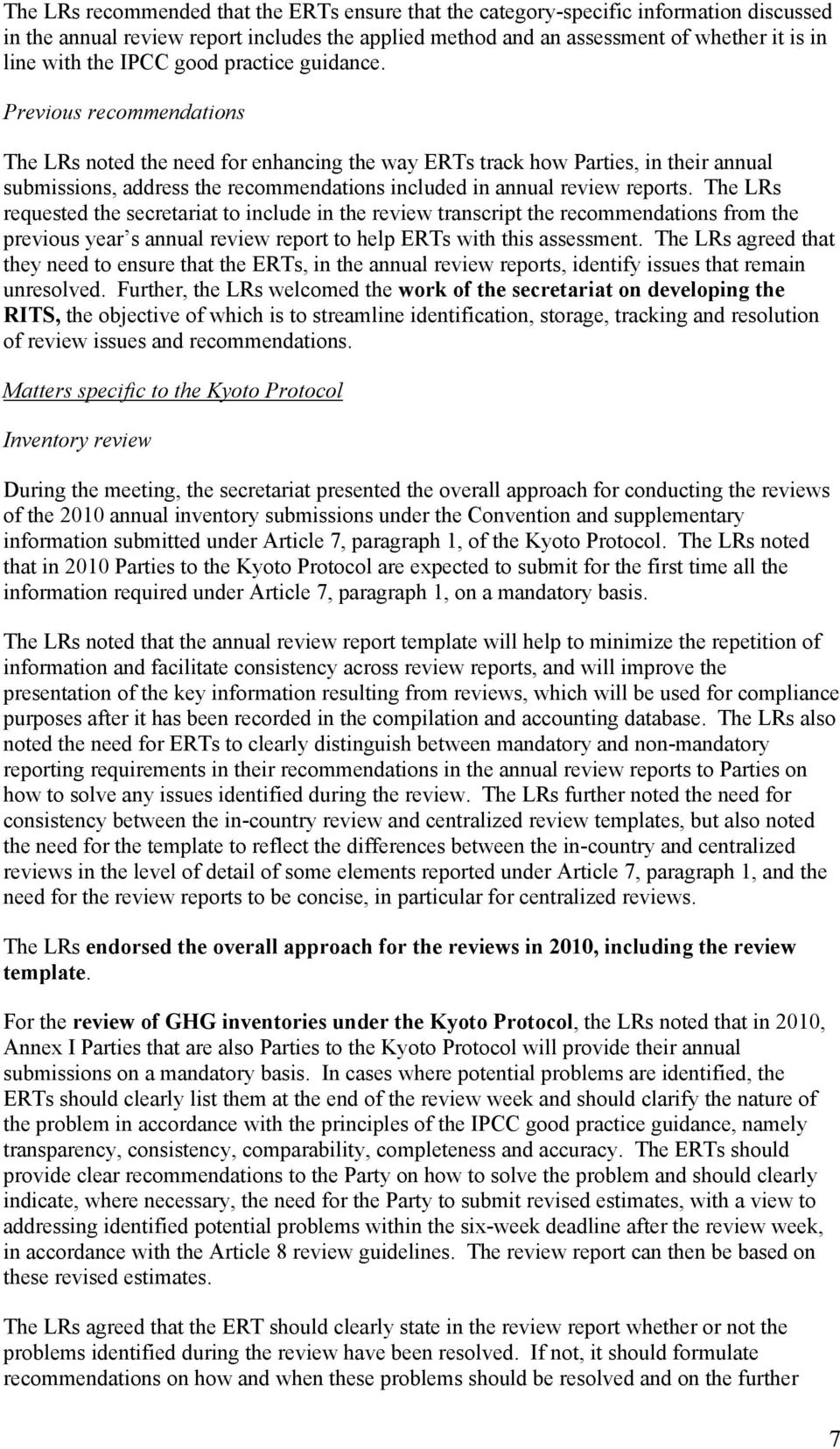Previous recommendations The LRs noted the need for enhancing the way ERTs track how Parties, in their annual submissions, address the recommendations included in annual review reports.