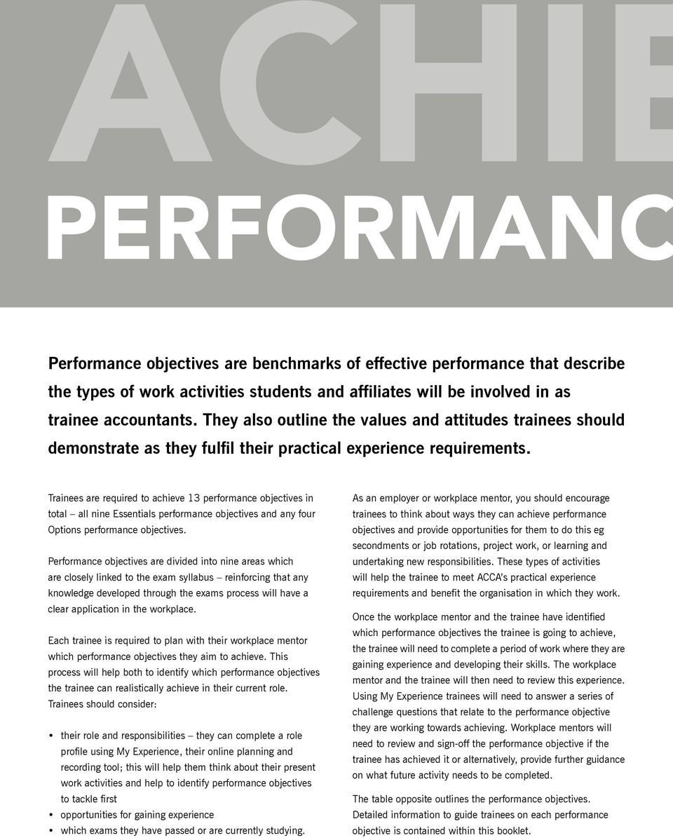 Trainees are required to achieve 13 performance objectives in total all nine Essentials performance objectives and any four Options performance objectives.